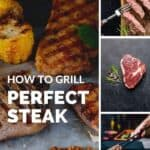 A pinterest pin with a collage of 4 different images showing grilled and raw steak. The text says How to Grill Perfect Steak