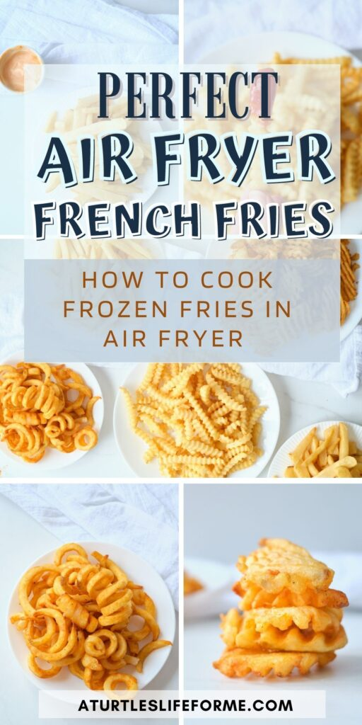 Pinterest pin with collage showing 6 different styles of french fries. Text on pin says Perfect Air Fryer French Fries. How to Cook Frozen Fries in Air Fryer.